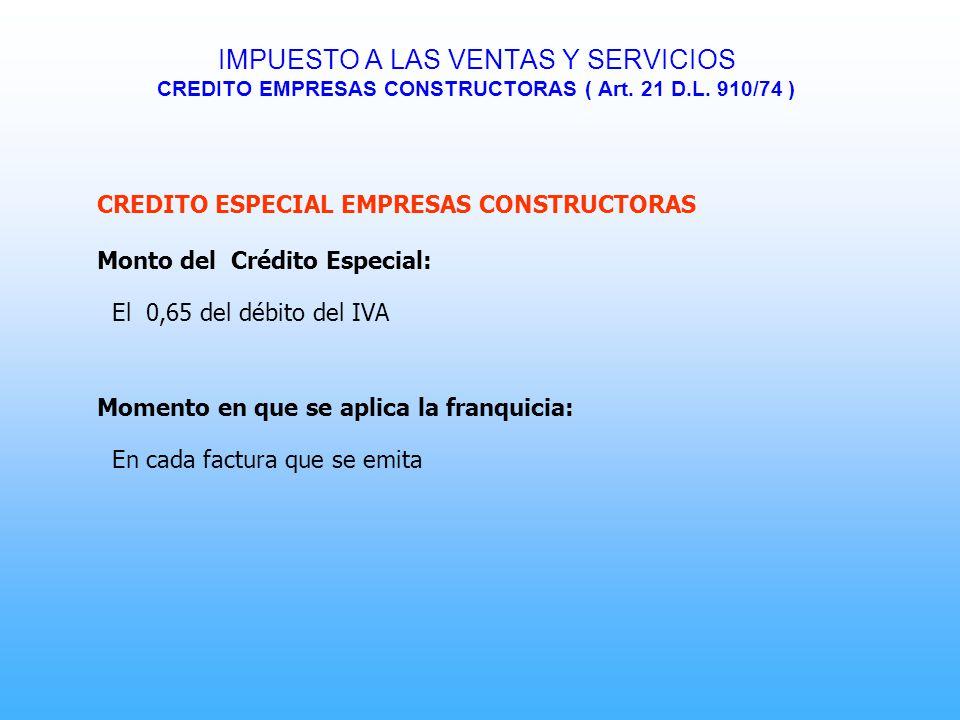 CREDITO ESPECIAL EMPRESAS CONSTRUCTORAS Monto del Crédito Especial: El 0,65 del débito del IVA Momento en que se aplica la franquicia: En cada factura