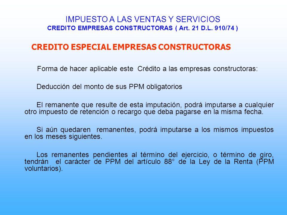 CREDITO ESPECIAL EMPRESAS CONSTRUCTORAS Forma de hacer aplicable este Crédito a las empresas constructoras: Deducción del monto de sus PPM obligatorio