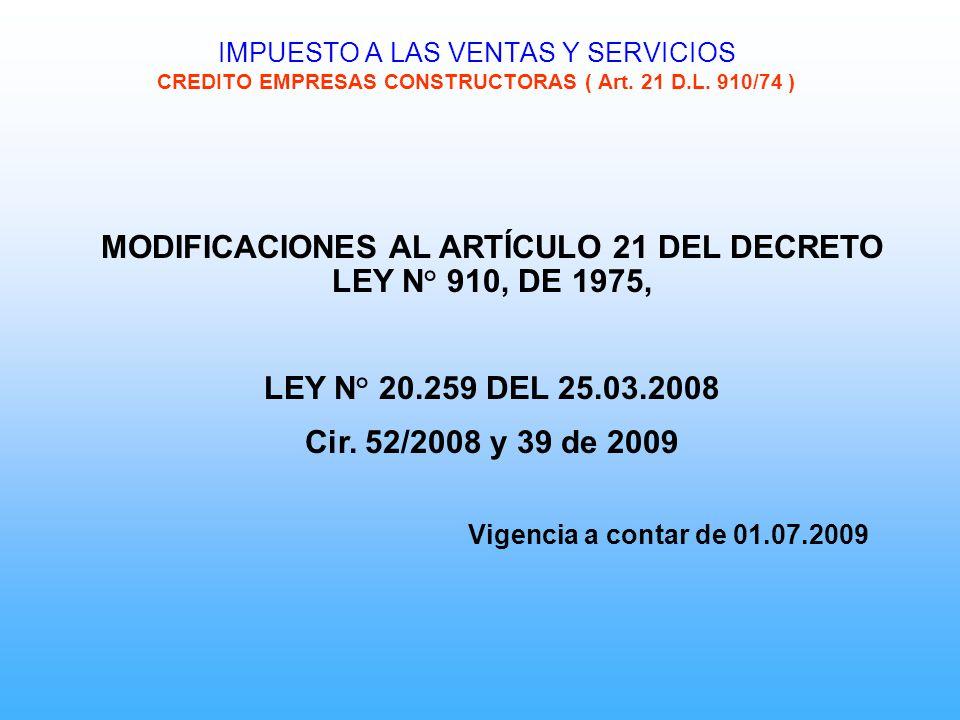 MODIFICACIONES AL ARTÍCULO 21 DEL DECRETO LEY N° 910, DE 1975, LEY N° 20.259 DEL 25.03.2008 Cir. 52/2008 y 39 de 2009 Vigencia a contar de 01.07.2009