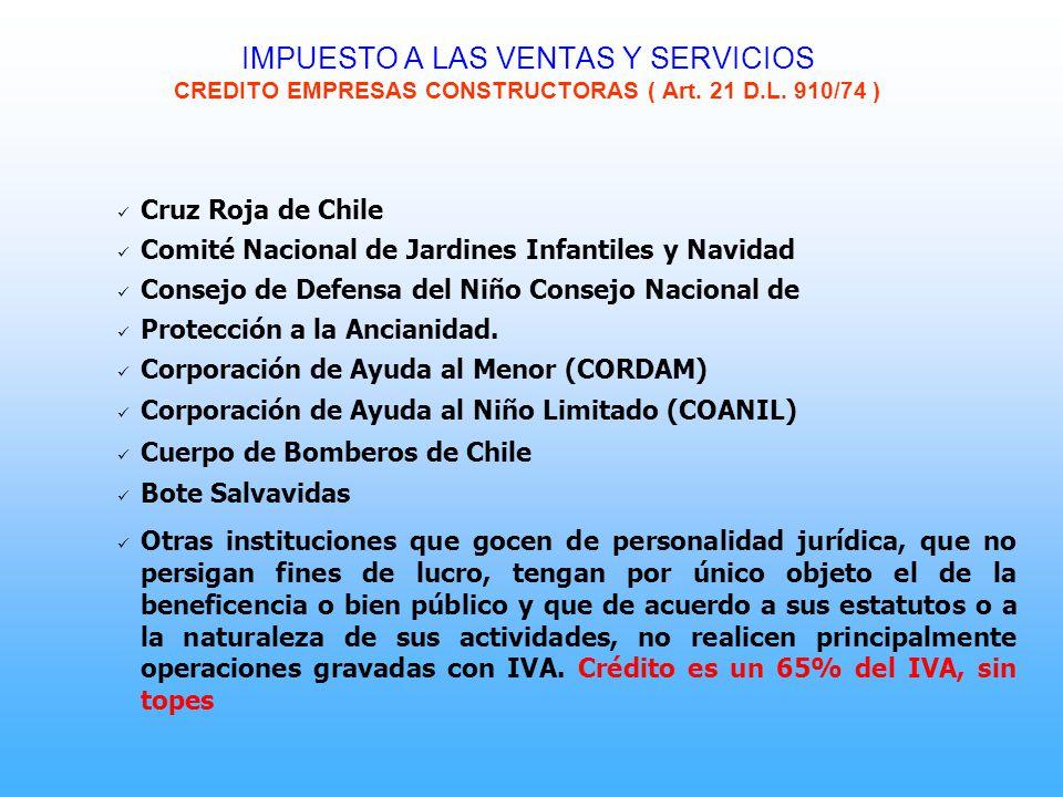 IMPUESTO A LAS VENTAS Y SERVICIOS CREDITO EMPRESAS CONSTRUCTORAS ( Art. 21 D.L. 910/74 ) Cruz Roja de Chile Comité Nacional de Jardines Infantiles y N