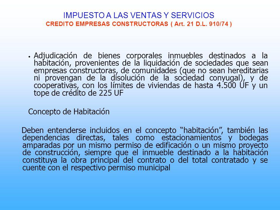 IMPUESTO A LAS VENTAS Y SERVICIOS CREDITO EMPRESAS CONSTRUCTORAS ( Art. 21 D.L. 910/74 ) Adjudicación de bienes corporales inmuebles destinados a la h