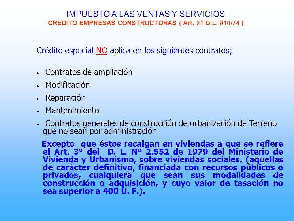 IMPUESTO A LAS VENTAS Y SERVICIOS CREDITO EMPRESAS CONSTRUCTORAS ( Art. 21 D.L. 910/74 ) Crédito especial NO aplica en los siguientes contratos; Contr
