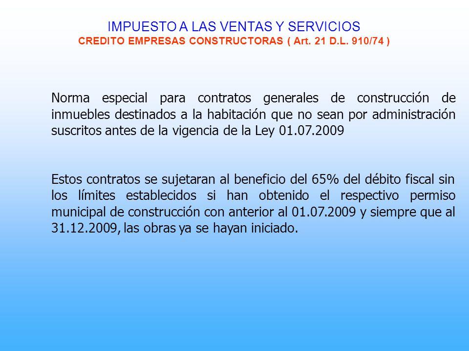 IMPUESTO A LAS VENTAS Y SERVICIOS CREDITO EMPRESAS CONSTRUCTORAS ( Art. 21 D.L. 910/74 ) Norma especial para contratos generales de construcción de in