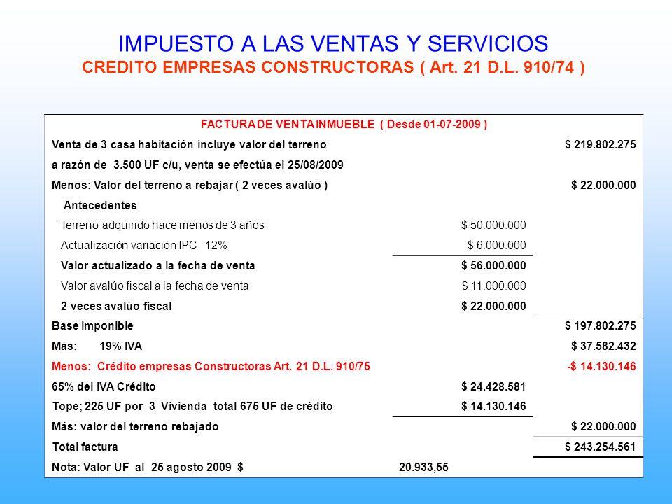 IMPUESTO A LAS VENTAS Y SERVICIOS CREDITO EMPRESAS CONSTRUCTORAS ( Art. 21 D.L. 910/74 ) FACTURA DE VENTA INMUEBLE ( Desde 01-07-2009 ) Venta de 3 cas