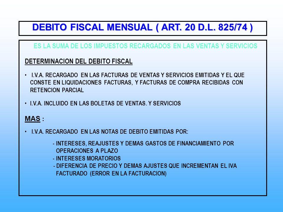 DEBITO FISCAL MENSUAL ( ART. 20 D.L. 825/74 ) ES LA SUMA DE LOS IMPUESTOS RECARGADOS EN LAS VENTAS Y SERVICIOS DETERMINACION DEL DEBITO FISCAL I.V.A.