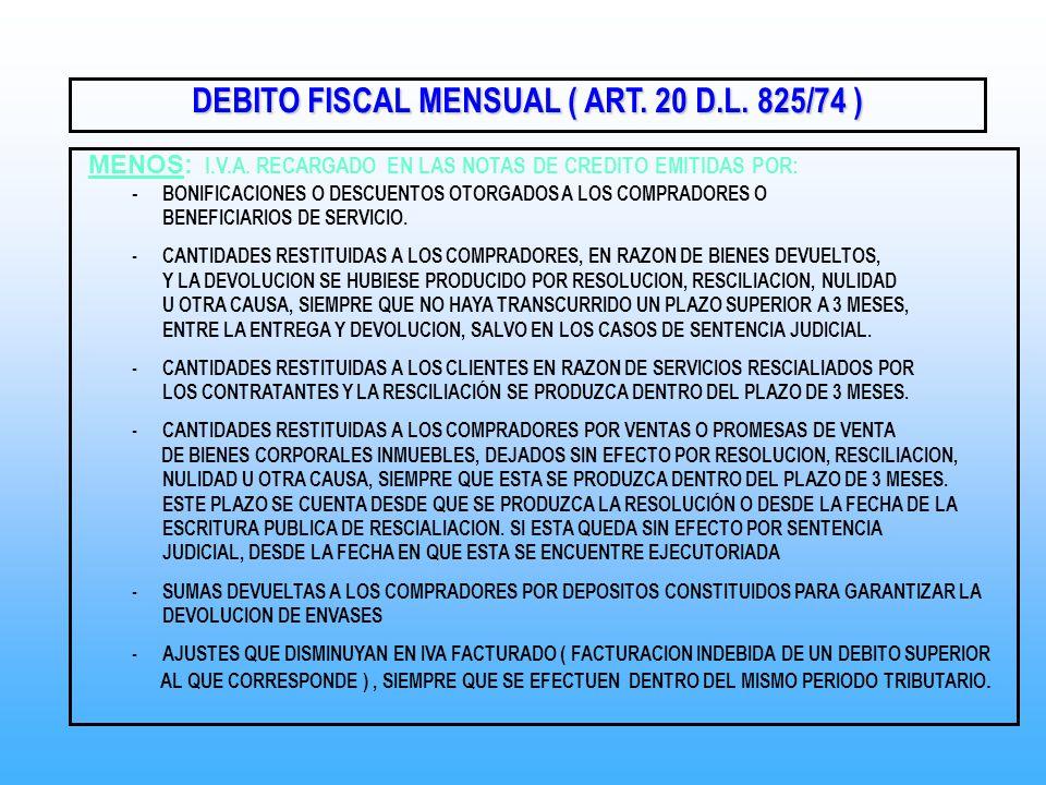 DEBITO FISCAL MENSUAL ( ART. 20 D.L. 825/74 ) MENOS: I.V.A. RECARGADO EN LAS NOTAS DE CREDITO EMITIDAS POR: - BONIFICACIONES O DESCUENTOS OTORGADOS A