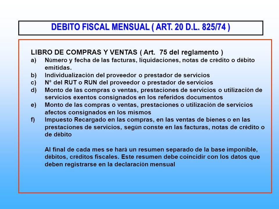 DEBITO FISCAL MENSUAL ( ART. 20 D.L. 825/74 ) LIBRO DE COMPRAS Y VENTAS ( Art. 75 del reglamento ) a)N ú mero y fecha de las facturas, liquidaciones,