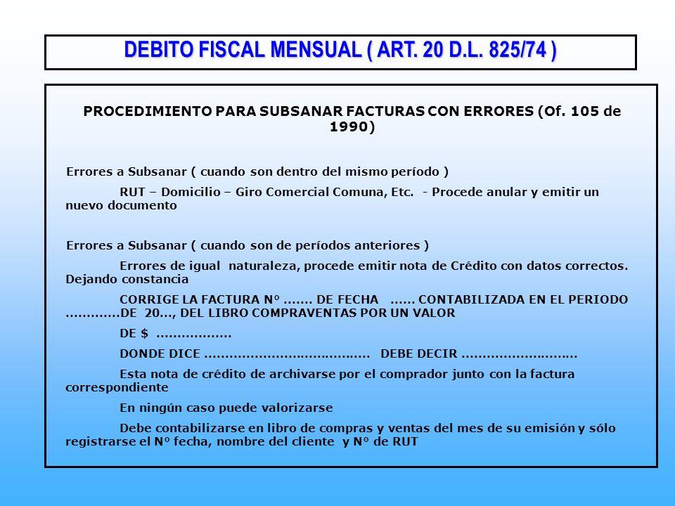 PROCEDIMIENTO PARA SUBSANAR FACTURAS CON ERRORES (Of. 105 de 1990) Errores a Subsanar ( cuando son dentro del mismo período ) RUT – Domicilio – Giro C