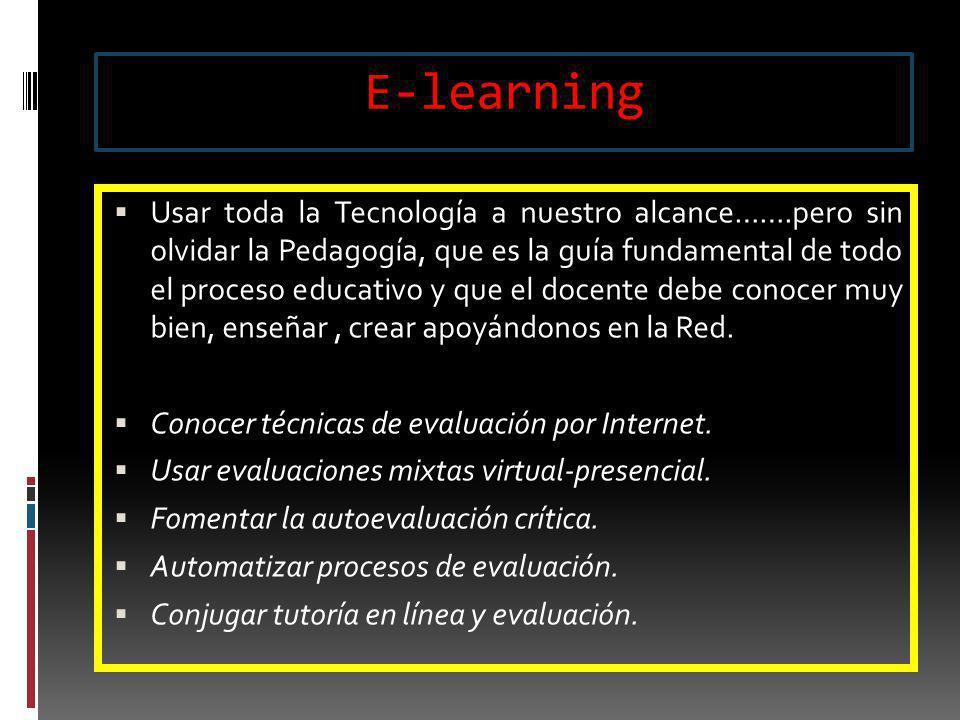 E-learning Usar toda la Tecnología a nuestro alcance…….pero sin olvidar la Pedagogía, que es la guía fundamental de todo el proceso educativo y que el