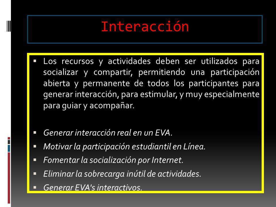 Interacción Los recursos y actividades deben ser utilizados para socializar y compartir, permitiendo una participación abierta y permanente de todos l