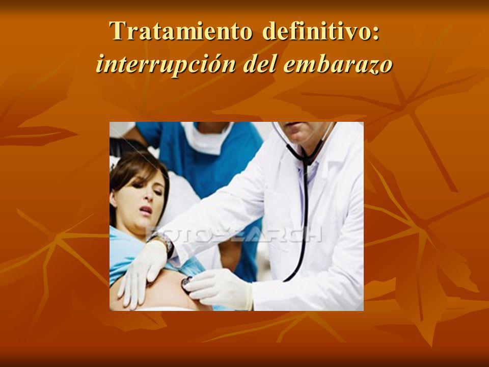 Tratamiento definitivo: interrupción del embarazo