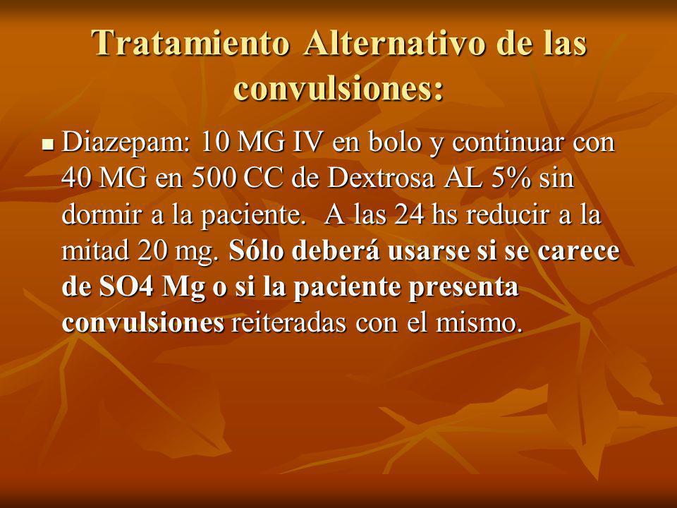 Tratamiento Alternativo de las convulsiones: Diazepam: 10 MG IV en bolo y continuar con 40 MG en 500 CC de Dextrosa AL 5% sin dormir a la paciente. A