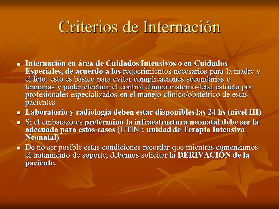 Criterios de Internación Internación en área de Cuidados Intensivos o en Cuidados Especiales, de acuerdo a los requerimientos necesarios para la madre