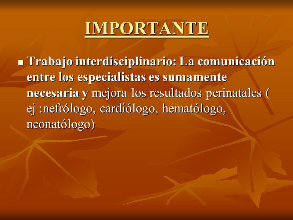 IMPORTANTE Trabajo interdisciplinario: La comunicación entre los especialistas es sumamente necesaria y mejora los resultados perinatales ( ej :nefról