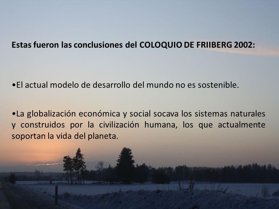 Estas fueron las conclusiones del COLOQUIO DE FRIIBERG 2002: El actual modelo de desarrollo del mundo no es sostenible.
