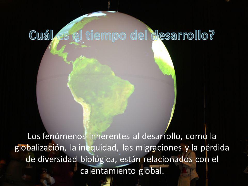 Los fenómenos inherentes al desarrollo, como la globalización, la inequidad, las migraciones y la pérdida de diversidad biológica, están relacionados con el calentamiento global.