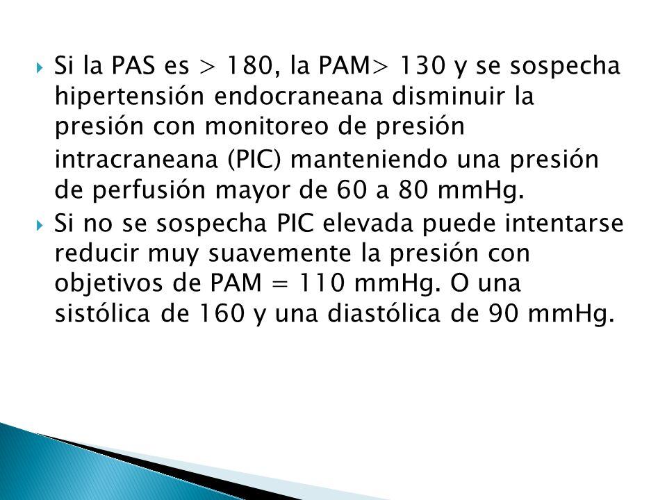 Si la PAS es > 180, la PAM> 130 y se sospecha hipertensión endocraneana disminuir la presión con monitoreo de presión intracraneana (PIC) manteniendo