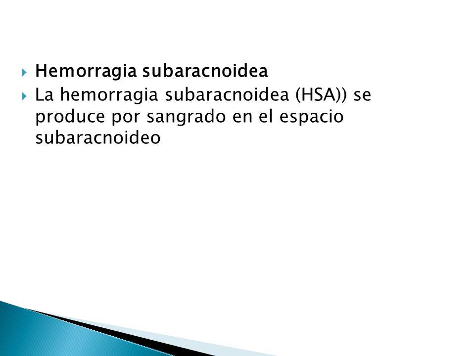 Hemorragia subaracnoidea La hemorragia subaracnoidea (HSA)) se produce por sangrado en el espacio subaracnoideo
