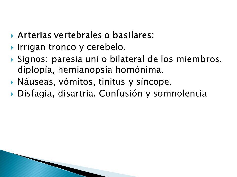 Arterias vertebrales o basilares: Irrigan tronco y cerebelo. Signos: paresia uni o bilateral de los miembros, diplopía, hemianopsia homónima. Náuseas,