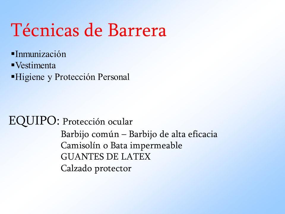 Técnicas de Barrera Inmunización Vestimenta Higiene y Protección Personal EQUIPO: Protección ocular Barbijo común – Barbijo de alta eficacia Camisolín