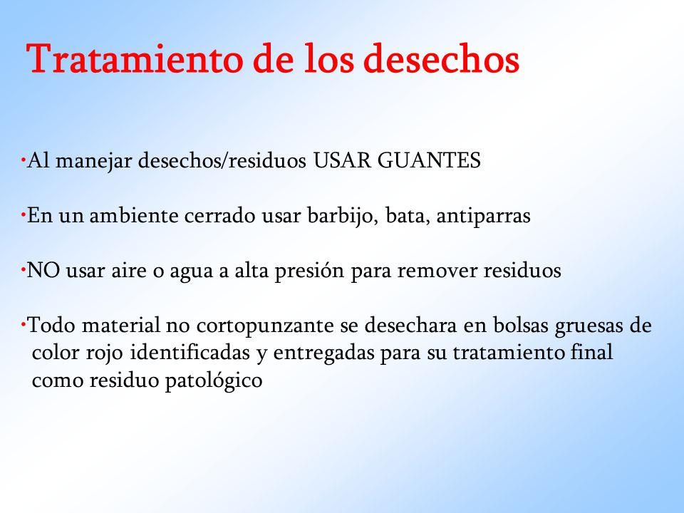 Tratamiento de los desechos Al manejar desechos/residuos USAR GUANTES En un ambiente cerrado usar barbijo, bata, antiparras NO usar aire o agua a alta