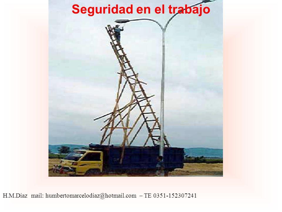 Seguridad en el trabajo H.M.Diaz mail: humbertomarcelodiaz@hotmail.com – TE 0351-152307241