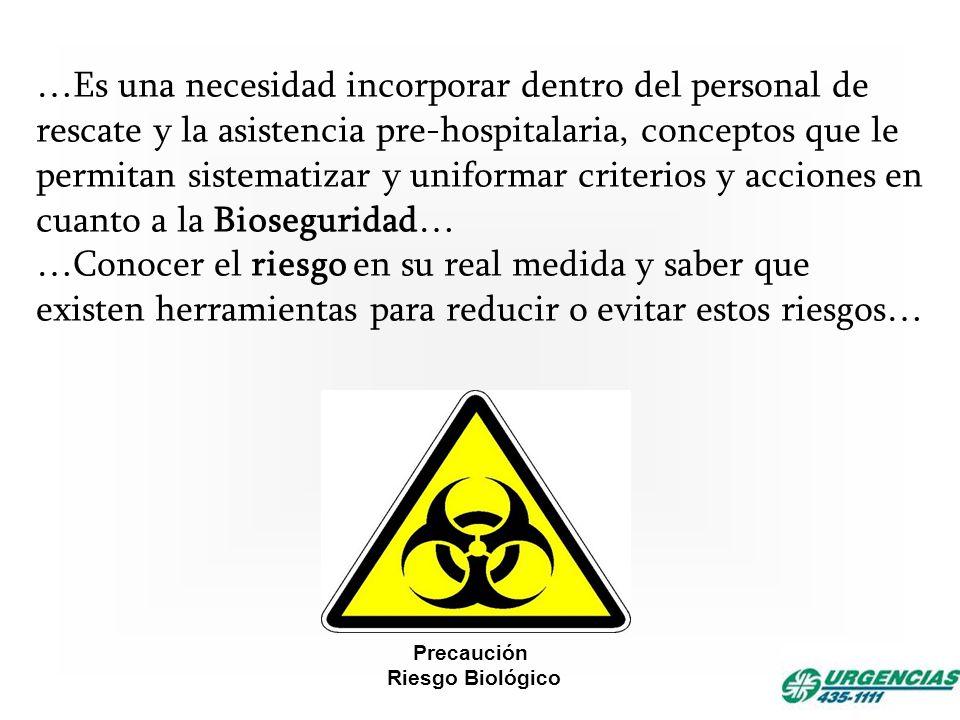 Precaución Riesgo Biológico …Es una necesidad incorporar dentro del personal de rescate y la asistencia pre-hospitalaria, conceptos que le permitan si