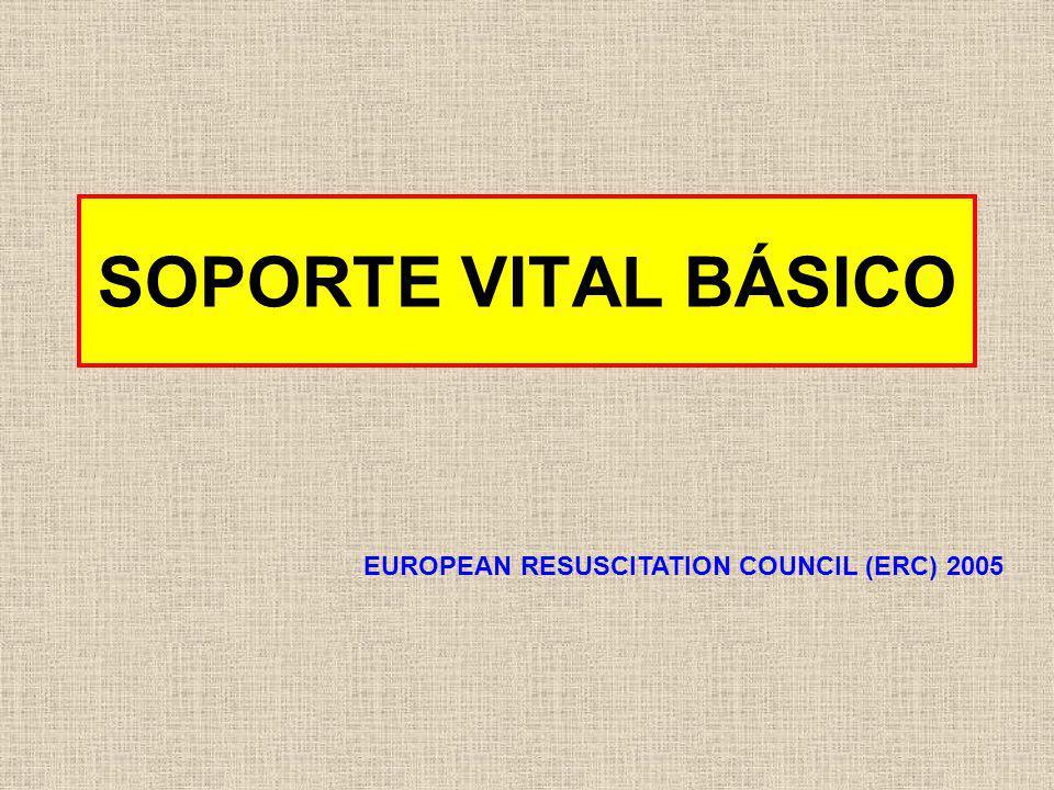 SOPORTE VITAL BÁSICO EUROPEAN RESUSCITATION COUNCIL (ERC) 2005