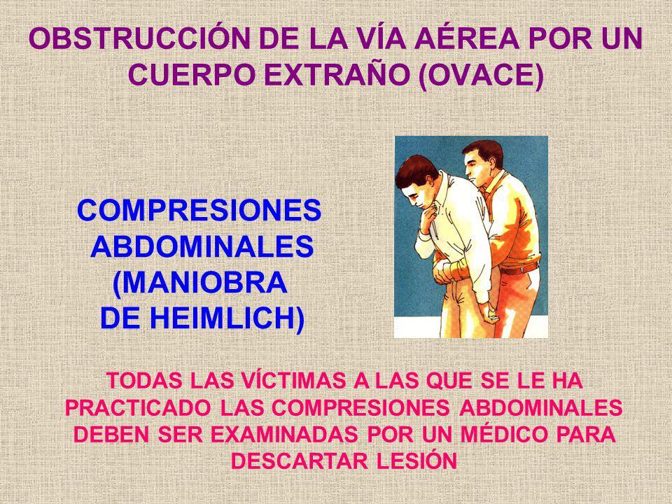 COMPRESIONES ABDOMINALES (MANIOBRA DE HEIMLICH) OBSTRUCCIÓN DE LA VÍA AÉREA POR UN CUERPO EXTRAÑO (OVACE) TODAS LAS VÍCTIMAS A LAS QUE SE LE HA PRACTI