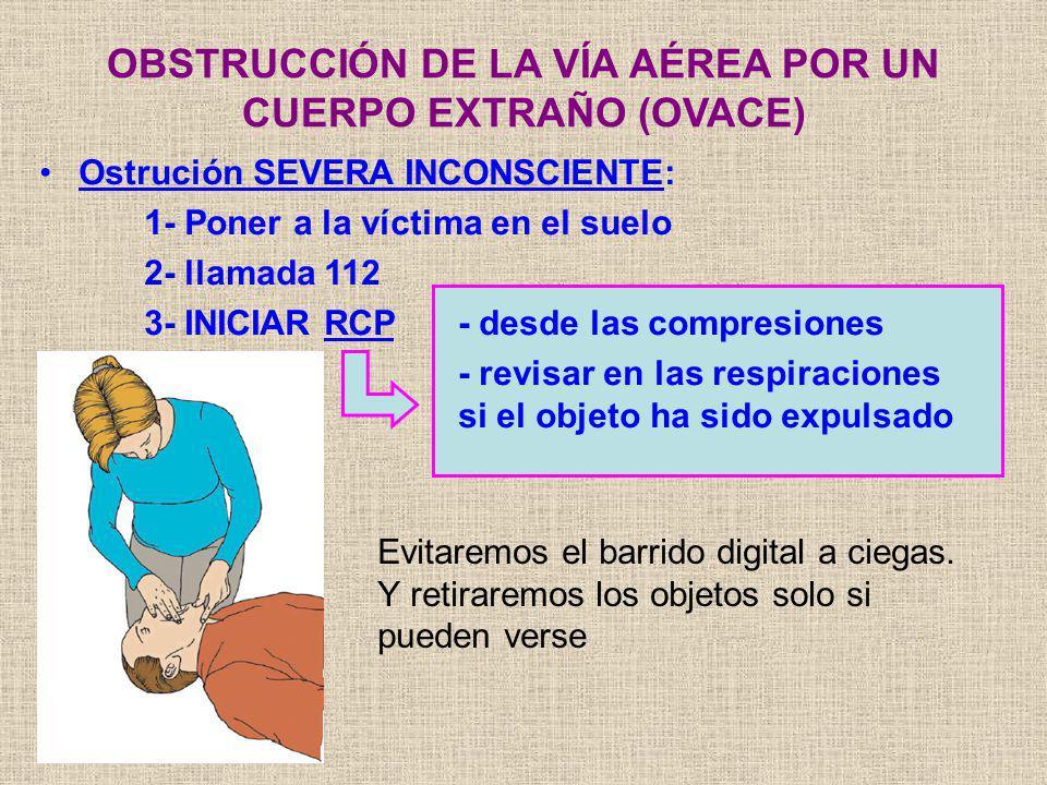 Ostrución SEVERA INCONSCIENTE: 1- Poner a la víctima en el suelo 2- llamada 112 3- INICIAR RCP - desde las compresiones - revisar en las respiraciones