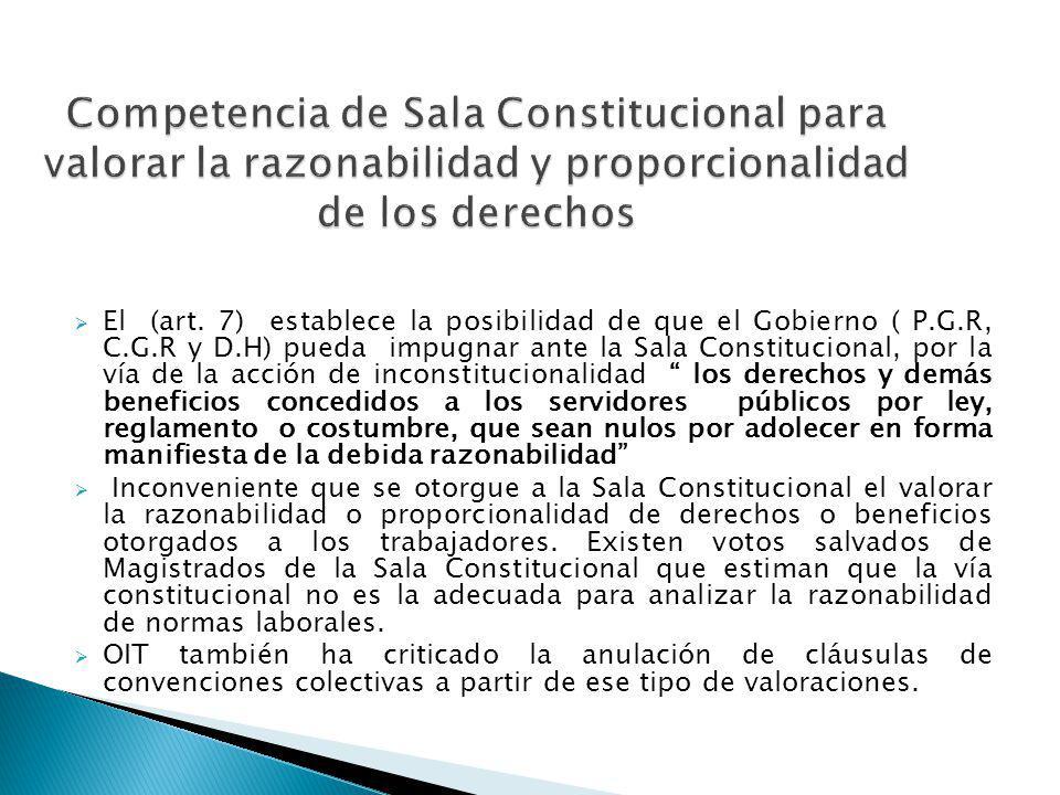 El (art. 7) establece la posibilidad de que el Gobierno ( P.G.R, C.G.R y D.H) pueda impugnar ante la Sala Constitucional, por la vía de la acción de i