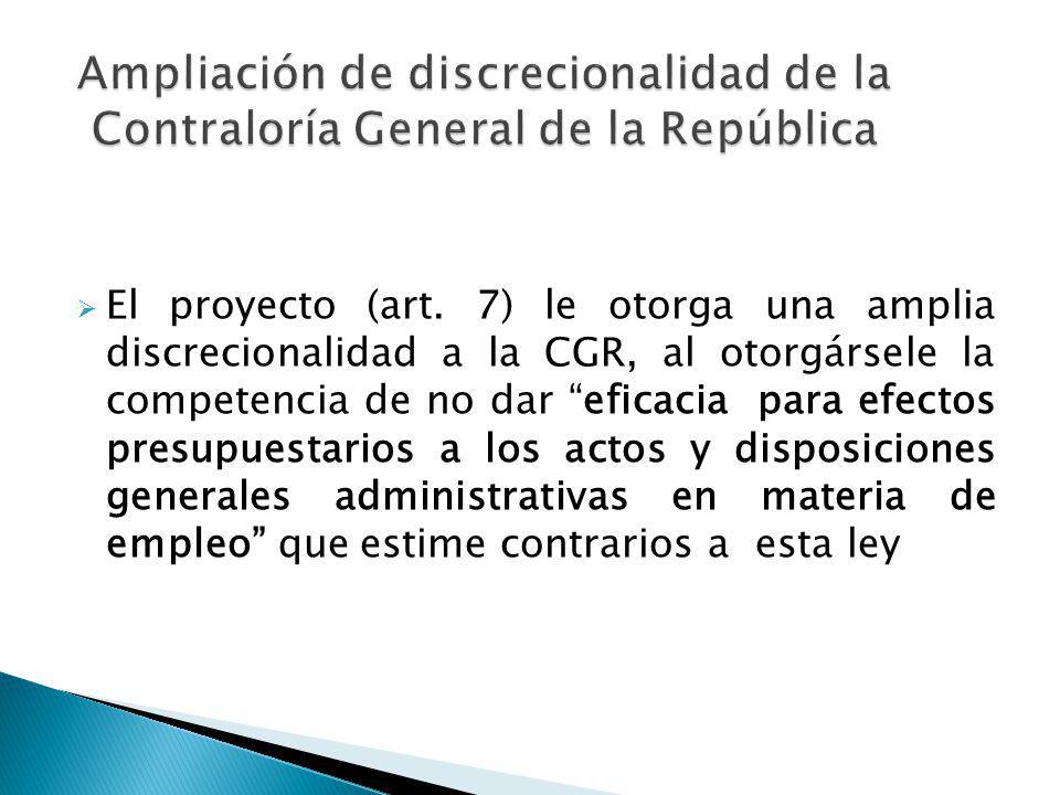 El proyecto (art. 7) le otorga una amplia discrecionalidad a la CGR, al otorgársele la competencia de no dar eficacia para efectos presupuestarios a l