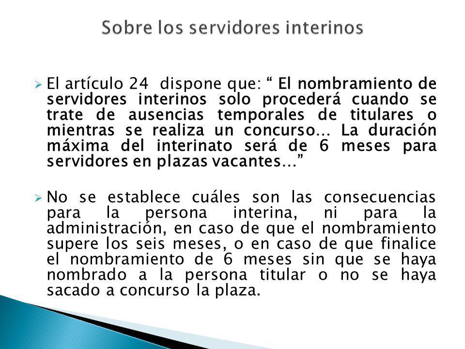 El artículo 24 dispone que: El nombramiento de servidores interinos solo procederá cuando se trate de ausencias temporales de titulares o mientras se