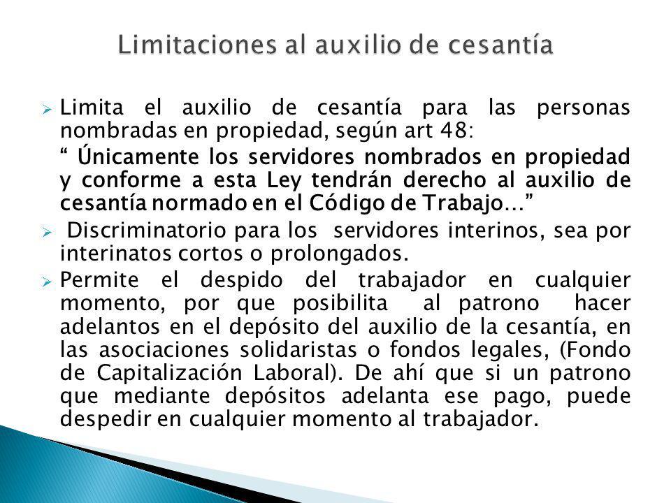 Limita el auxilio de cesantía para las personas nombradas en propiedad, según art 48: Únicamente los servidores nombrados en propiedad y conforme a es