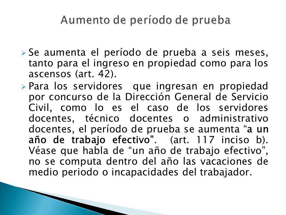 Se aumenta el período de prueba a seis meses, tanto para el ingreso en propiedad como para los ascensos (art. 42). Para los servidores que ingresan en