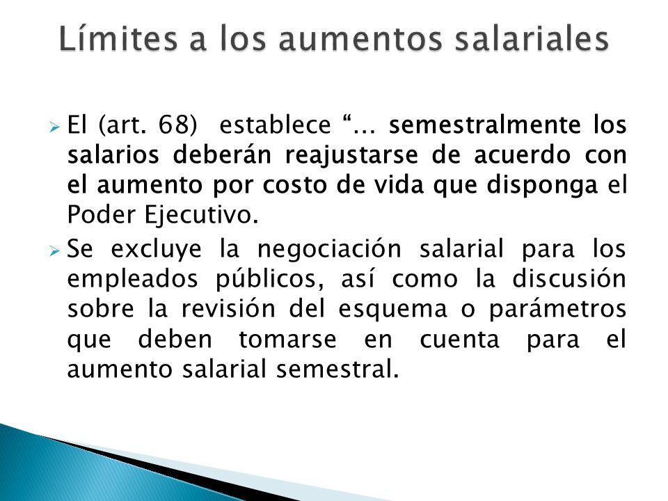 El (art. 68) establece … semestralmente los salarios deberán reajustarse de acuerdo con el aumento por costo de vida que disponga el Poder Ejecutivo.