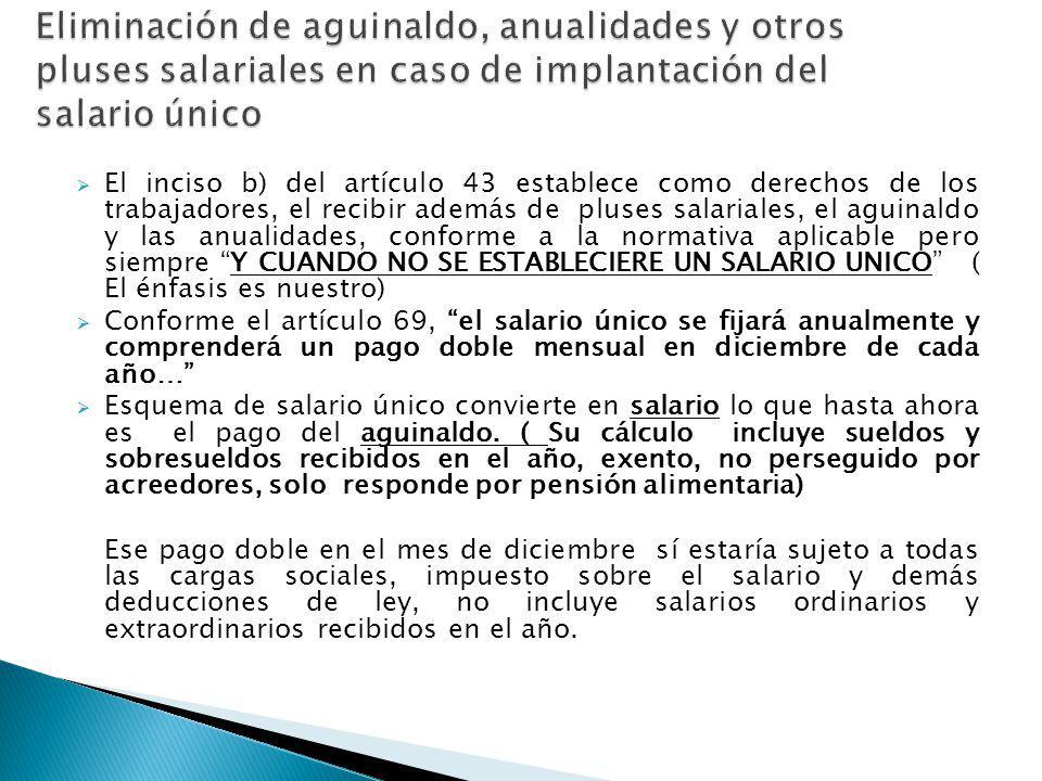 El inciso b) del artículo 43 establece como derechos de los trabajadores, el recibir además de pluses salariales, el aguinaldo y las anualidades, conf
