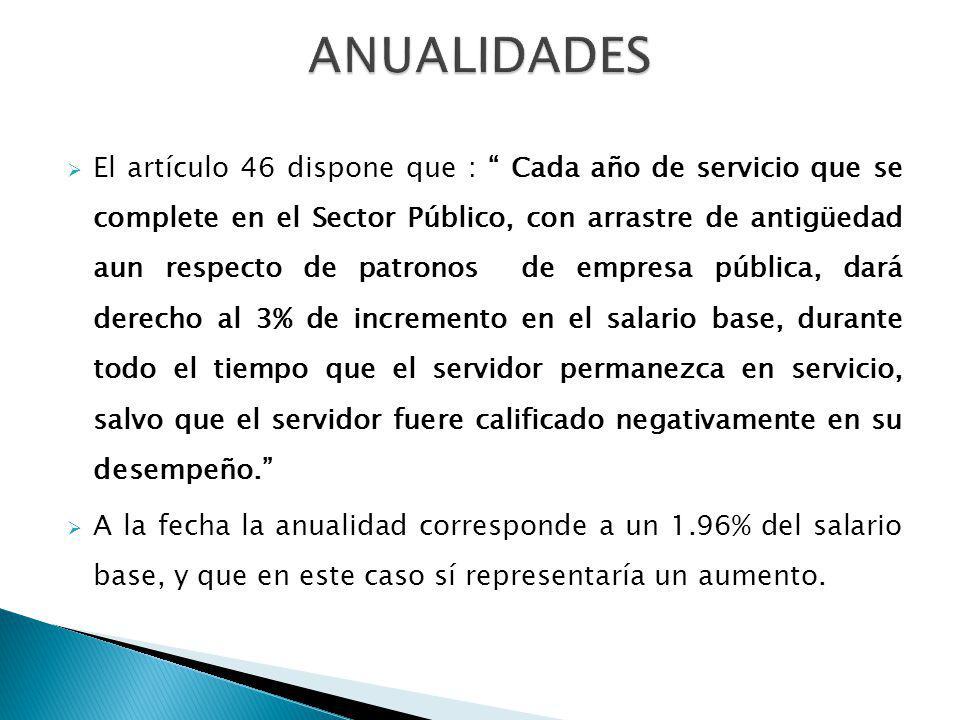 El artículo 46 dispone que : Cada año de servicio que se complete en el Sector Público, con arrastre de antigüedad aun respecto de patronos de empresa