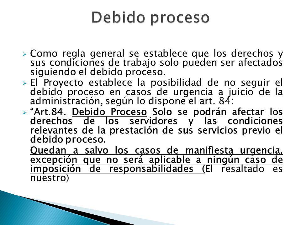 Como regla general se establece que los derechos y sus condiciones de trabajo solo pueden ser afectados siguiendo el debido proceso. El Proyecto estab
