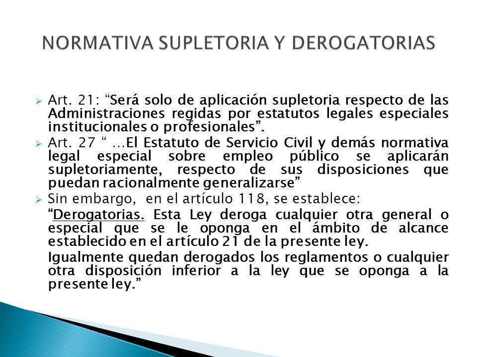 Art. 21: Será solo de aplicación supletoria respecto de las Administraciones regidas por estatutos legales especiales institucionales o profesionales.