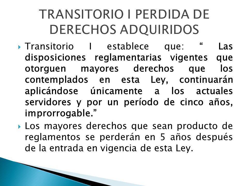 Transitorio I establece que: Las disposiciones reglamentarias vigentes que otorguen mayores derechos que los contemplados en esta Ley, continuarán apl