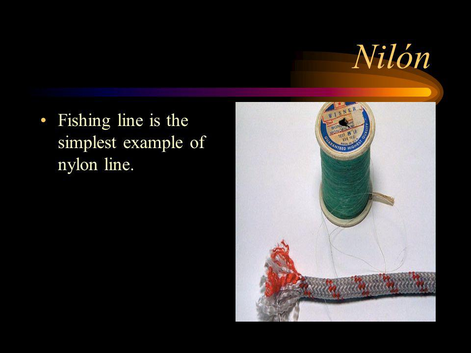 Nilón Fishing line is the simplest example of nylon line.