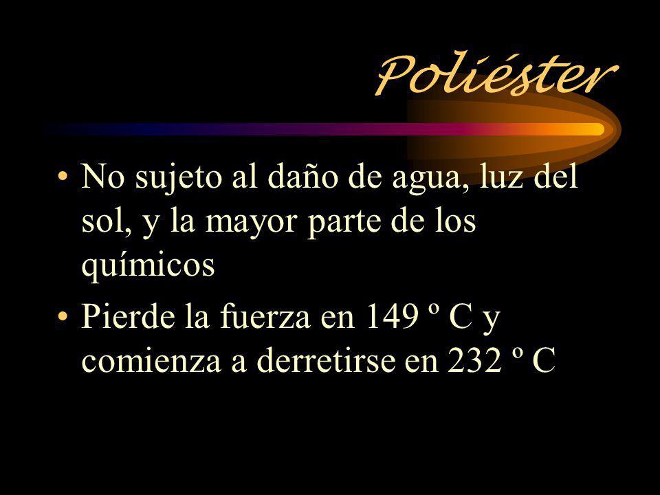 Poliéster No sujeto al daño de agua, luz del sol, y la mayor parte de los químicos Pierde la fuerza en 149 º C y comienza a derretirse en 232 º C