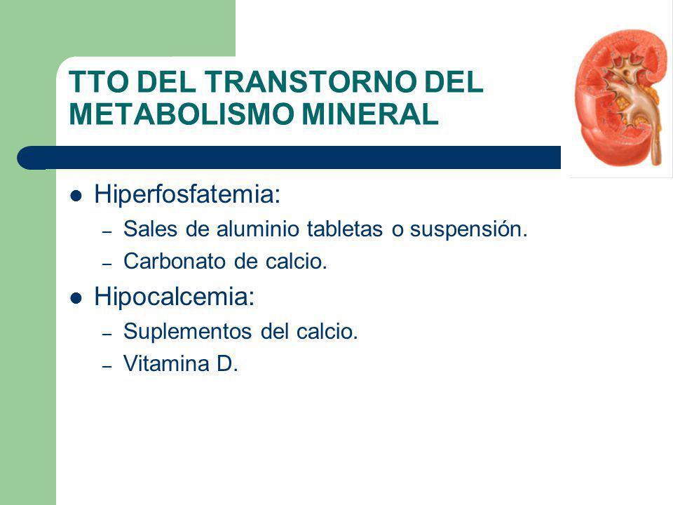 TTO DEL TRANSTORNO DEL METABOLISMO MINERAL Hiperfosfatemia: – Sales de aluminio tabletas o suspensión. – Carbonato de calcio. Hipocalcemia: – Suplemen