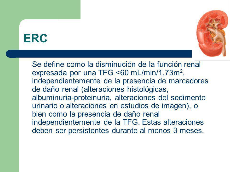ERC Se define como la disminución de la función renal expresada por una TFG <60 mL/min/1,73m 2, independientemente de la presencia de marcadores de da