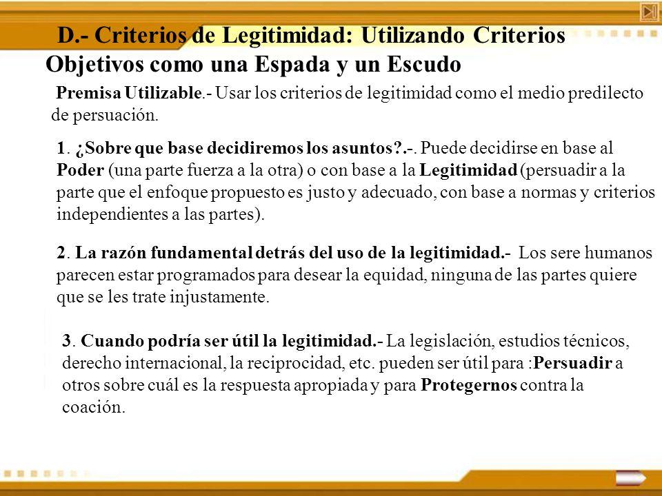 D.- Criterios de Legitimidad: Utilizando Criterios Objetivos como una Espada y un Escudo Premisa Utilizable.- Usar los criterios de legitimidad como e