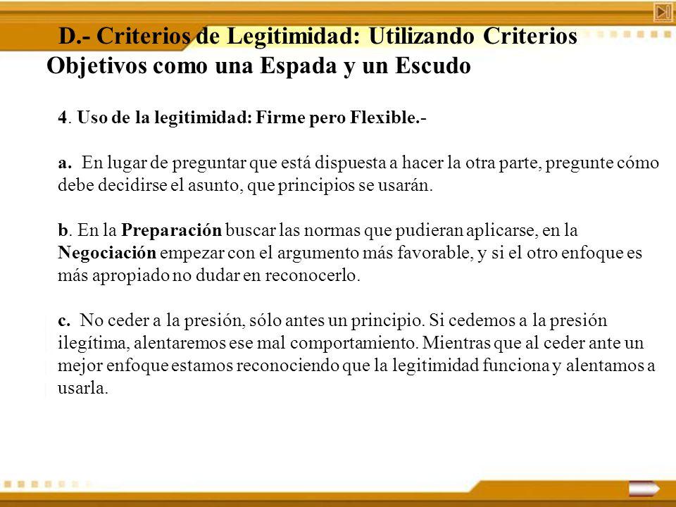 D.- Criterios de Legitimidad: Utilizando Criterios Objetivos como una Espada y un Escudo 4. Uso de la legitimidad: Firme pero Flexible.- a. En lugar d