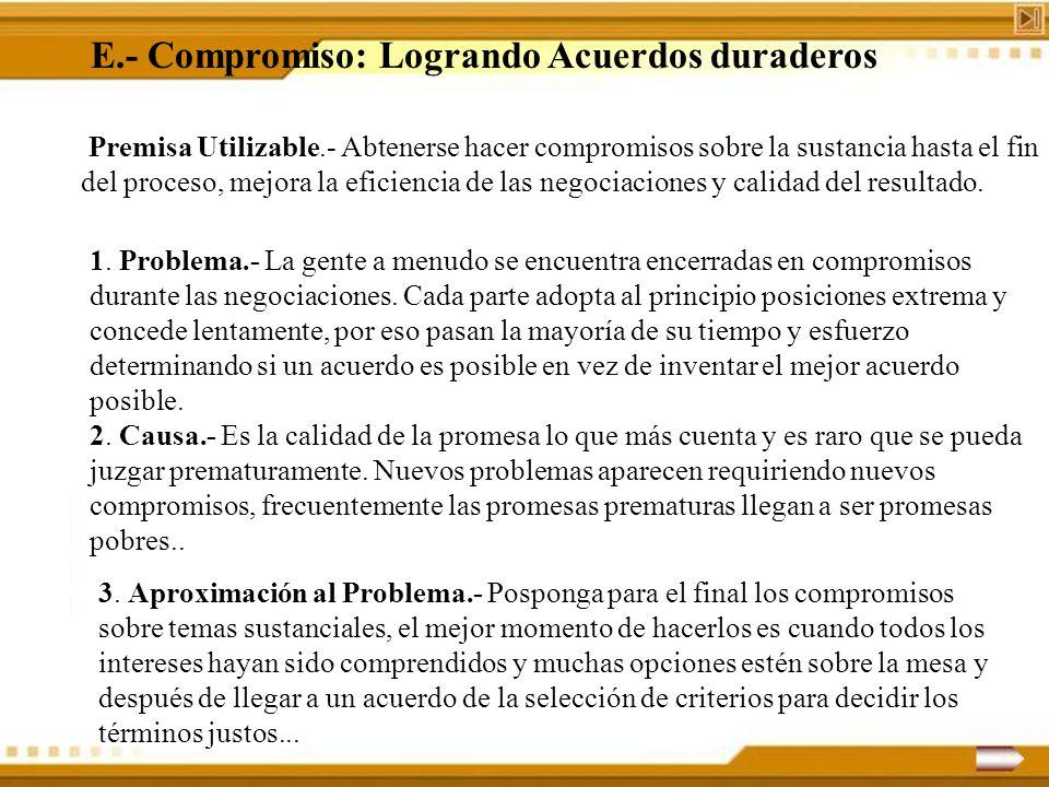E.- Compromiso: Logrando Acuerdos duraderos Premisa Utilizable.- Abtenerse hacer compromisos sobre la sustancia hasta el fin del proceso, mejora la ef