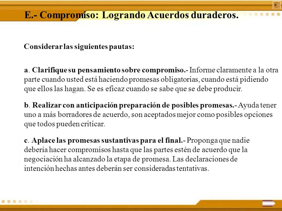 E.- Compromiso: Logrando Acuerdos duraderos. Considerar las siguientes pautas: a. Clarifique su pensamiento sobre compromiso.- Informe claramente a la