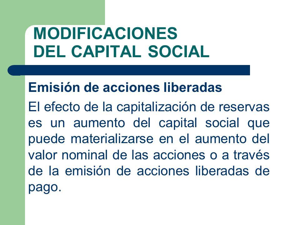 MODIFICACIONES DEL CAPITAL SOCIAL Emisión de acciones liberadas El efecto de la capitalización de reservas es un aumento del capital social que puede